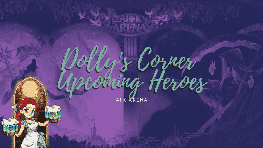 Dolly's Corner Upcoming New Heroes AFK Arena