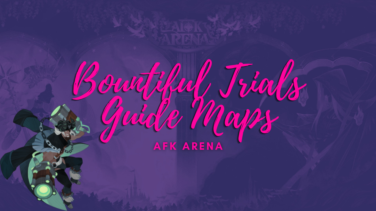 Bountiful trials Map Guides AFK Arena